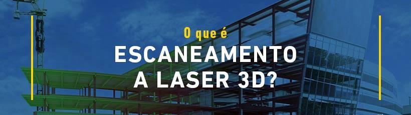 O que é o escaneamento a laser 3D?